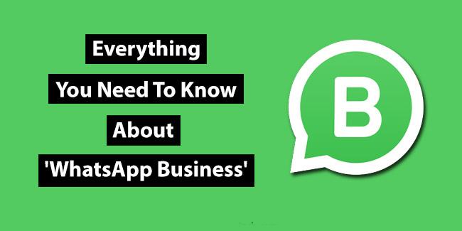 WhatsApp Business تطبيق جديد يمسح لك بالتواصل مع العملاء بكل سهولة